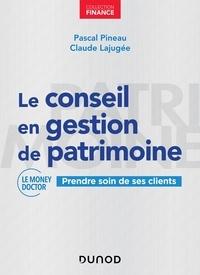 Pascal Pineau et Claude Lajugée - Le conseil en gestion de patrimoine - Prendre soin de ses clients.