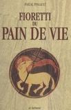 Pascal Pingault et Jean Badré - Fioretti du pain de vie.