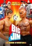 Pascal Pinteau - Big Jim, un monde d'aventures.