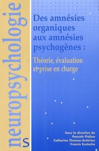 Pascal Piolino et Catherine Thomas-Antérion - Des amnésies organiques aux amnésies psychogènes : théorie, évaluation et prise en charge.