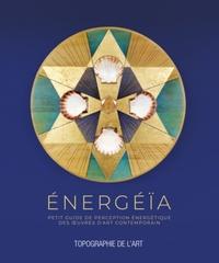 Pascal Pique - Energéïa - Petit guide de perception énergétique des oeuvres d'art contemporaon.