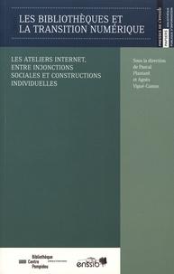 Pascal Plantard et Agnès Vigué-Camus - Les bibliothèques et la transition numérique - Les ateliers internet, entre injonctions sociales et constructions individuelles.