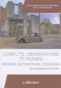 Pascal Plas - Conflits, dévastations et ruines - Réparer, reconstruire, conserver.