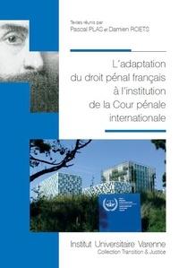Pascal Plas et Damien Roets - L'adaptation du droit pénal français à l'institution de la cour pénale internationale.