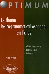 Pascal Poutet - Le thème lexico-grammatical espagnol en fiches.