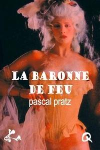 Pascal Pratz - La baronne de feu.