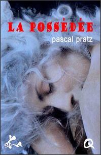 Pascal Pratz - La possédée.