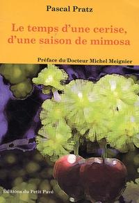 Pascal Pratz - Le temps d'une cerise, d'une saison de mimosa.