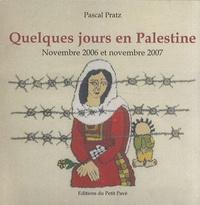 Pascal Pratz - Quelques jours en Palestine - Novembre 2006 et novembre 2007.