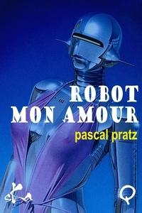 Pascal Pratz - Robot, mon amour.