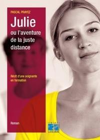 Pascal Prayez - Julie ou l'aventure de la juste distance - Récit d'une soignante en formation.