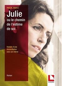 Pascal Prayez - Julie ou le chemin de l'estime de soi.