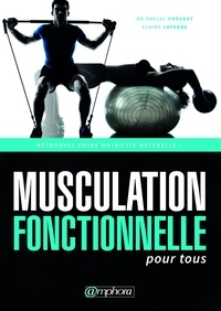 Pascal Prévost et Claire Lefebre - Musculation fonctionnelle pour tous - Retrouvez votre motricité naturelle !.