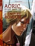 Pascal Prévot - Aoric - Jeune goth en guerre contre l'Empire romain.