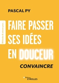 Pascal Py - Faire passer ses idées en douceur - Convaincre.