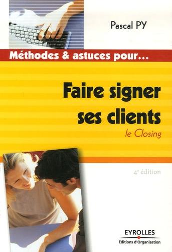 Faire signer ses clients. Le Closing 4e édition