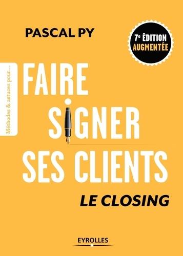 Faire signer ses clients. Le Closing 7e édition revue et augmentée