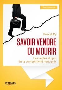 Pascal Py - Savoir vendre ou mourir - Les règles du jeu de la compétitivité hors-prix.
