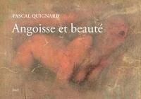 Pascal Quignard - Angoisse et beauté.