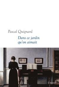 Pascal Quignard - Dans ce jardin qu'on aimait.