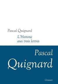 Pascal Quignard - L'homme aux trois lettres.