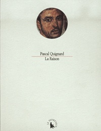 Pascal Quignard - La Raison.