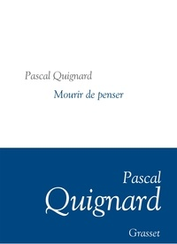 Pascal Quignard - Mourir de penser - Collection littéraire dirigée par Martine Saada.
