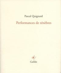 Pascal Quignard - Performance de ténèbres.