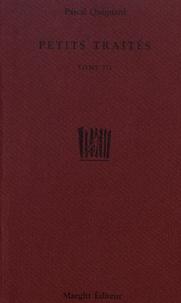 Pascal Quignard - Petits traités - Tome 3.