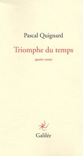 Pascal Quignard - Triomphe du temps - Quatre contes.