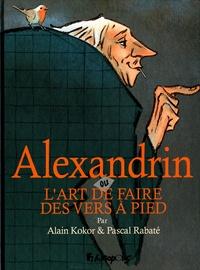 Pascal Rabaté et Alain Kokor - Alexandrin - ou L'art de faire des vers à pied.