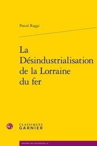 Pascal Raggi - La Désindustrialisation de la Lorraine du fer.