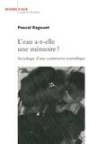 Pascal Ragouet - L'eau a-t-elle une mémoire ? - Sociologie d'une controverse scientifique.
