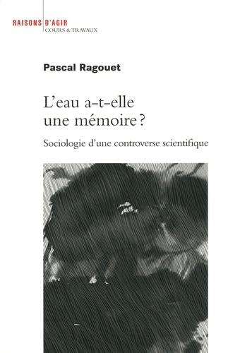 L'eau a-t-elle une mémoire ? - Sociologie d'une... de Pascal ...