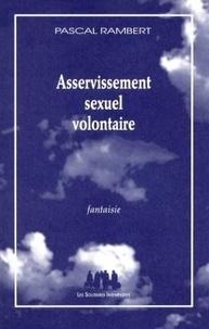 Pascal Rambert - Asservissement sexuel volontaire - Fantaisie.