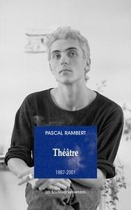 Pascal Rambert - Théâtre 1987-2001.