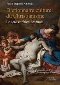 Pascal-Raphaël Ambrogi - Dictionnaire culturel du christianisme - Le sens chrétien des mots.