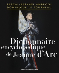 Pascal-Raphaël Ambrogi et Dominique Le Tourneau - Dictionnaire encyclopédique de Jeanne d'Arc.