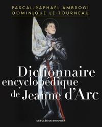 Pascal-Raphaël Ambrogi et Monseigneur Dominique Le Tourneau - Dictionnaire encyclopédique de Jeanne d'Arc.
