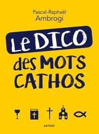 Pascal-Raphaël Ambrogi - Le dico des mots cathos.