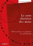 Pascal-Raphaël Ambrogi - Le sens chrétien des mots - Noms propres et communs du catholicisme.