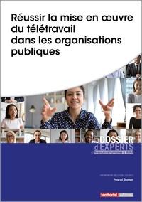 Pascal Rassat - Réussir la mise en oeuvre du télétravail dans les organisations publiques.
