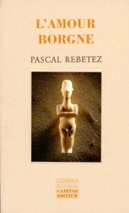 Pascal Rebetez - L'amour borgne - Récit.