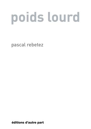 Pascal Rebetez - Poids lourd.