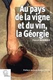 Pascal Reigniez - Au pays de la vigne et du vin, la Géorgie.