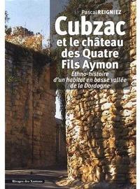 Pascal Reigniez - Cubzac et le château des Quatre Fils Aymon - Ethno-histoire d'un habitat en basse vallée de la Dordogne.