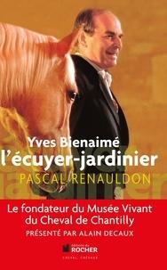Pascal Renauldon - Yves Bienaimé l'écuyer-jardinier.