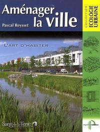 Pascal Reysset - Aménager la ville - L'art d'habiter.