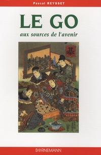 Pascal Reysset - Le Go aux sources de l'avenir.
