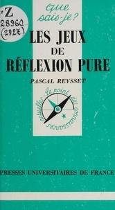 Pascal Reysset et Paul Angoulvent - Les jeux de réflexion pure.
